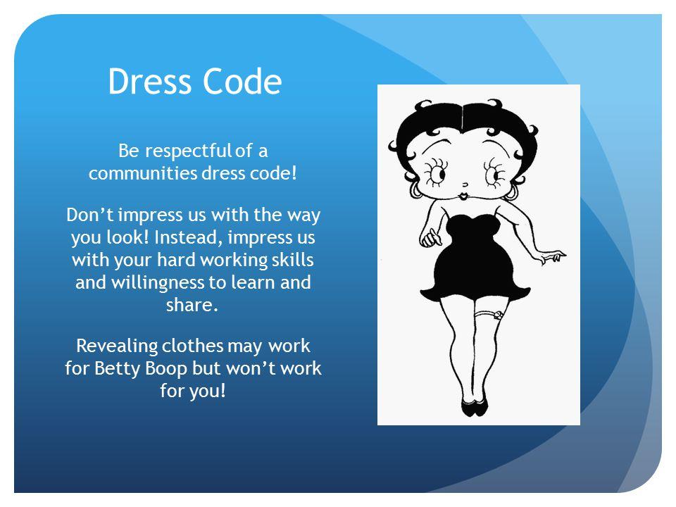 Dress Code Be respectful of a communities dress code.