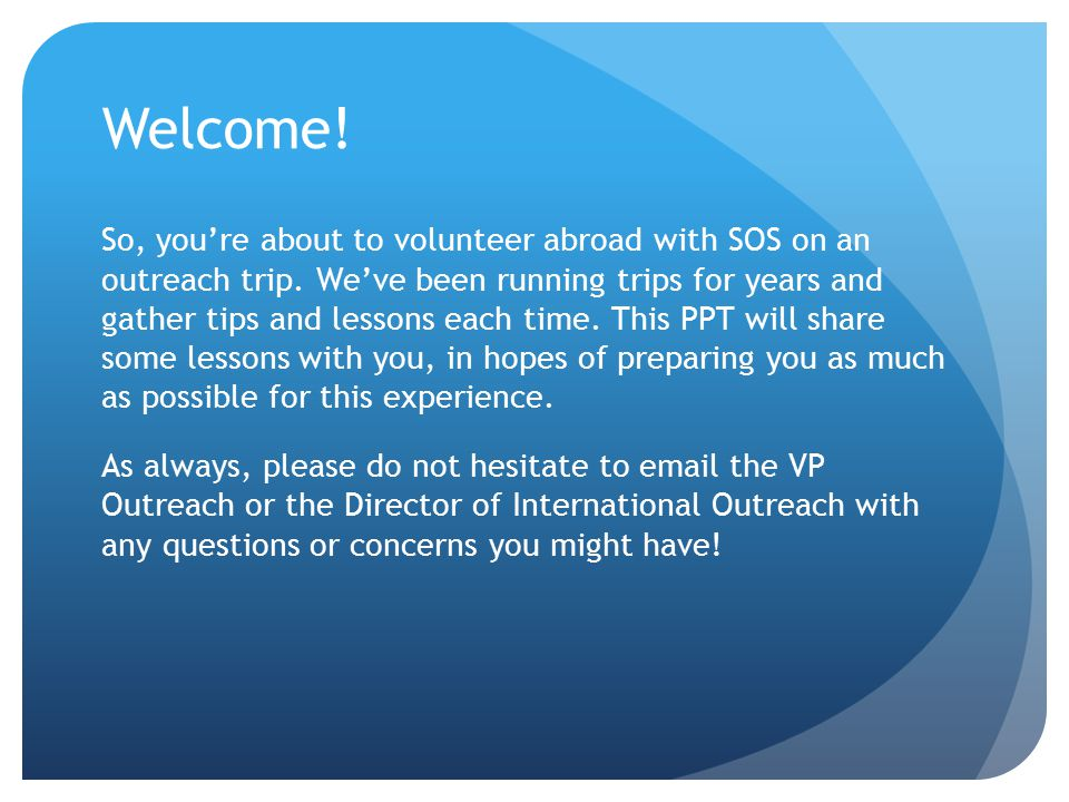 Welcome. So, you're about to volunteer abroad with SOS on an outreach trip.