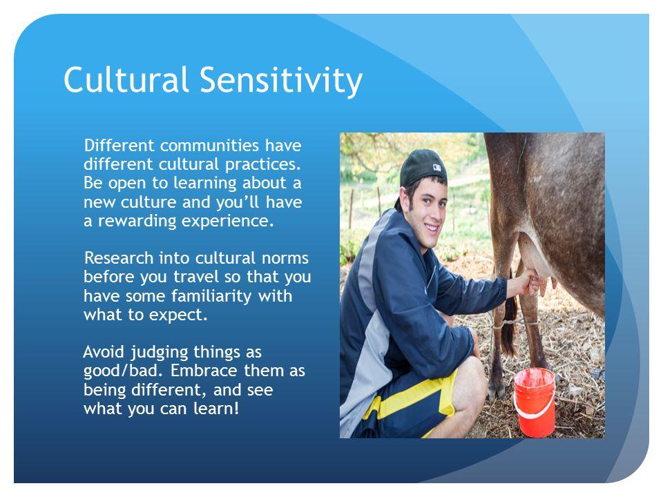Cultural Sensitivity Different communities have different cultural practices.