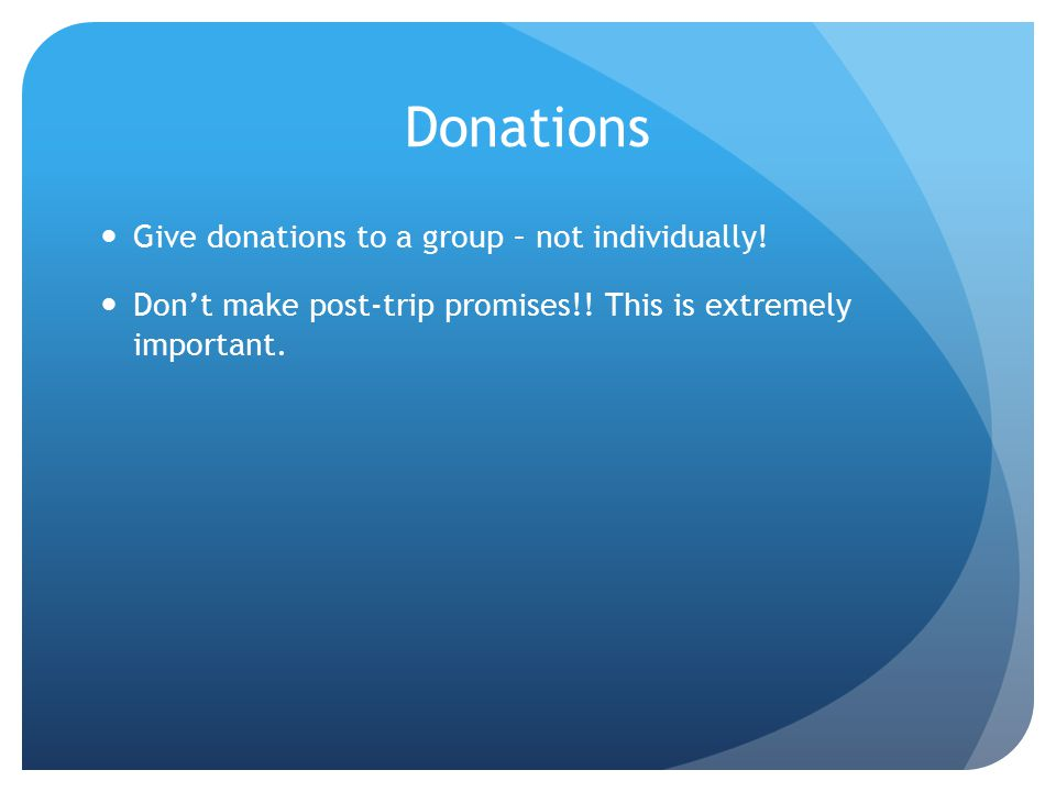 Donations Give donations to a group – not individually.