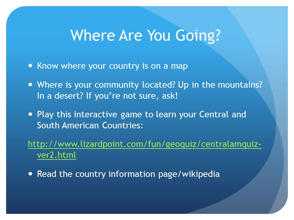 Where Are You Going. Know where your country is on a map Where is your community located.