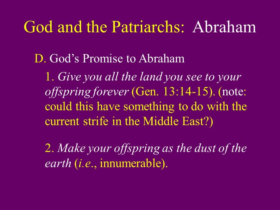 God and the Patriarchs: Abraham D. God's Promise to Abraham 1.
