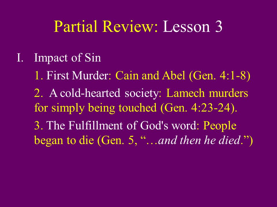 Partial Review: Lesson 3 I.Impact of Sin 1. First Murder: Cain and Abel (Gen.