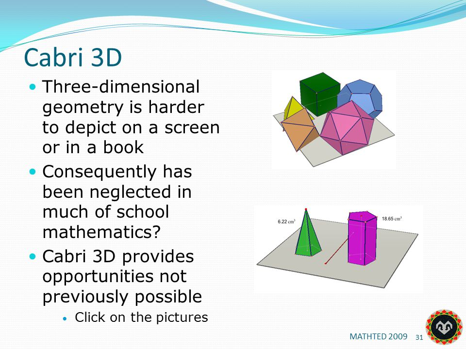 Cabri 3D Three-dimensional geometry is harder to depict on a screen or in a book Consequently has been neglected in much of school mathematics.