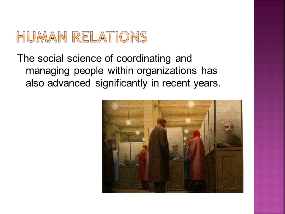 The social science of coordinating and managing people within organizations has also advanced significantly in recent years.