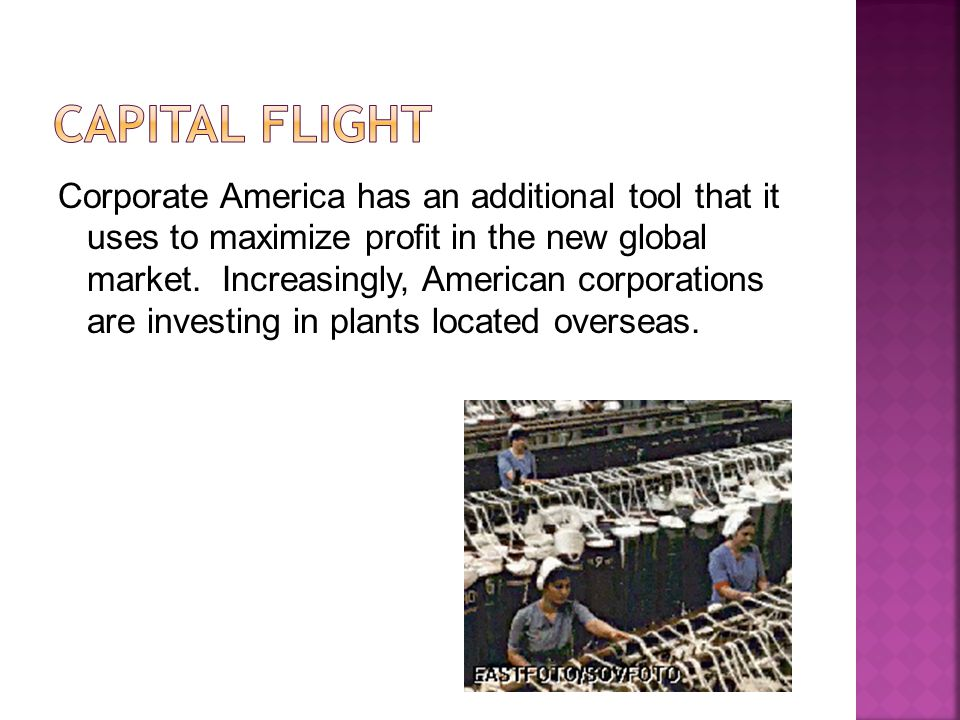 Corporate America has an additional tool that it uses to maximize profit in the new global market.