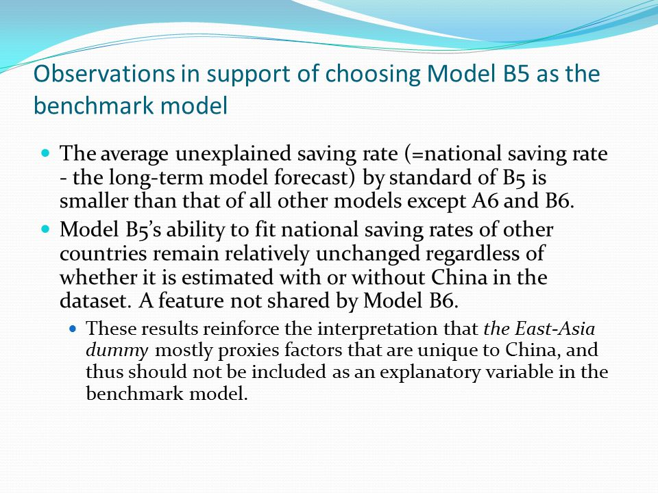 Observations in support of choosing Model B5 as the benchmark model The average unexplained saving rate (=national saving rate - the long-term model forecast) by standard of B5 is smaller than that of all other models except A6 and B6.