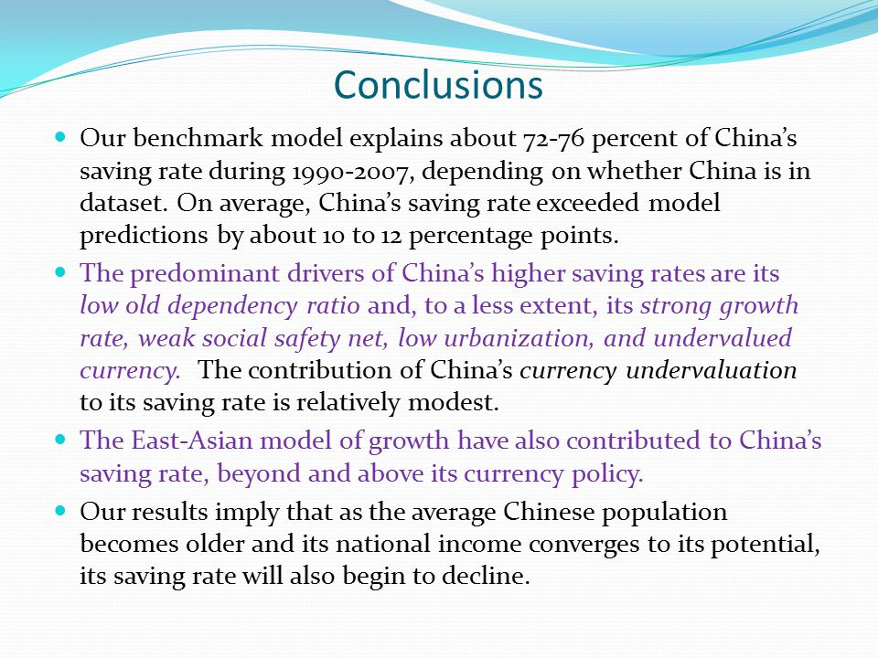 Conclusions Our benchmark model explains about 72-76 percent of China's saving rate during 1990-2007, depending on whether China is in dataset.