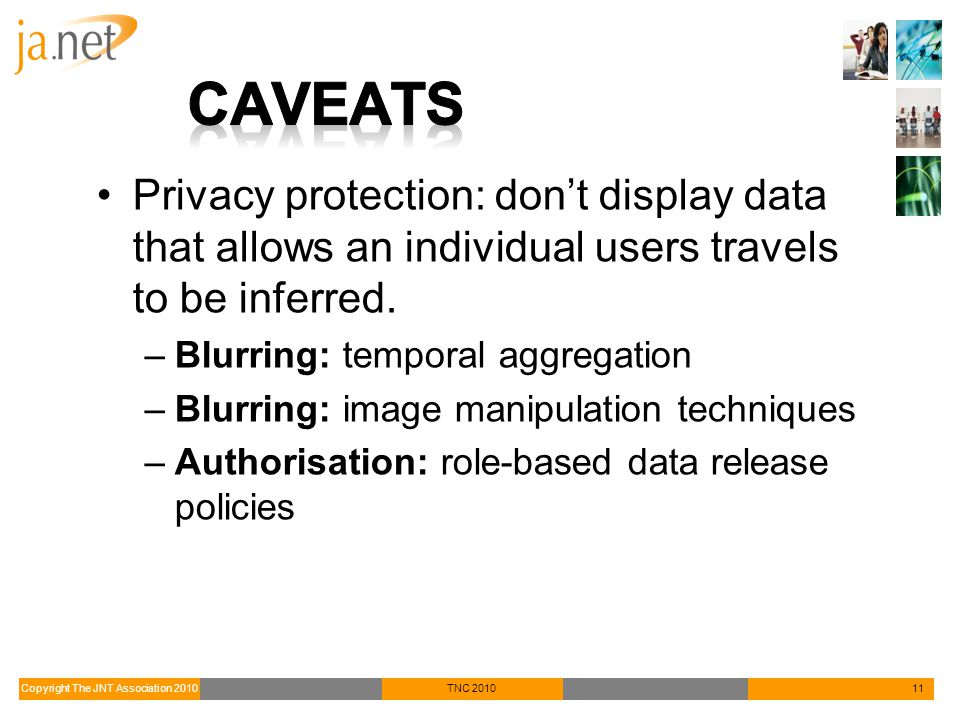 Copyright The JNT Association 2010TNC 201011 Privacy protection: don't display data that allows an individual users travels to be inferred.