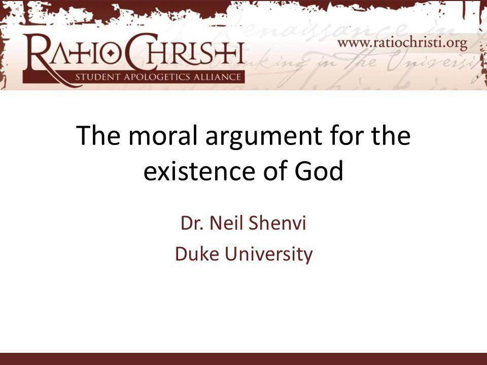 The moral argument for the existence of God Dr. Neil Shenvi Duke University