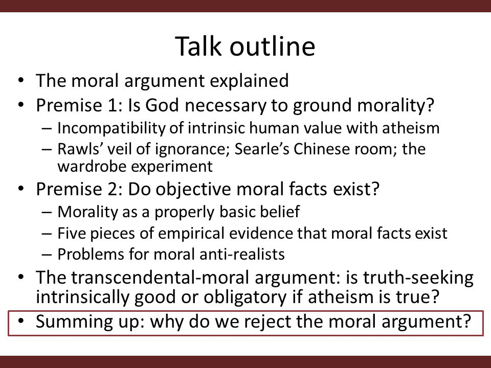 Talk outline The moral argument explained Premise 1: Is God necessary to ground morality.