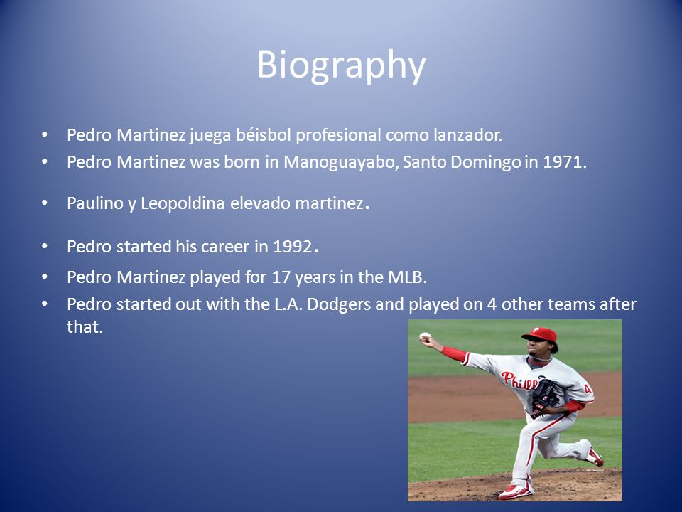 Biography Pedro Martinez juega béisbol profesional como lanzador. Pedro Martinez was born in Manoguayabo, Santo Domingo in 1971. Paulino y Leopoldina