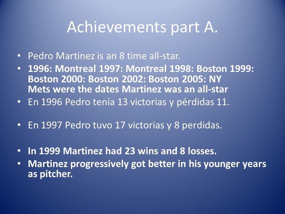 Achievements part A. Pedro Martinez is an 8 time all-star.