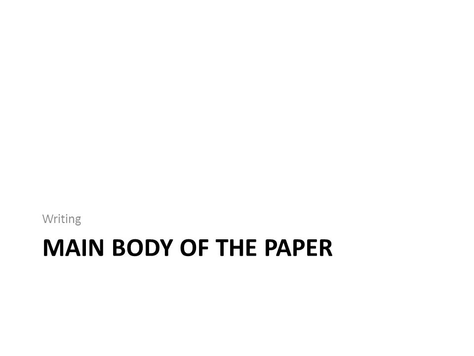 MAIN BODY OF THE PAPER Writing