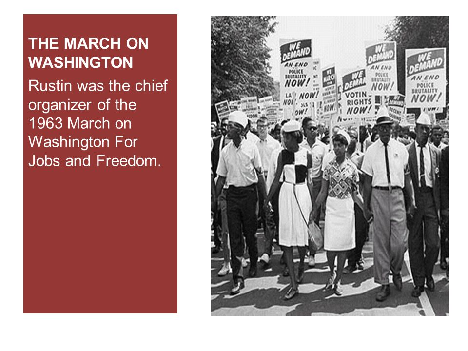 THE MARCH ON WASHINGTON Rustin was the chief organizer of the 1963 March on Washington For Jobs and Freedom.