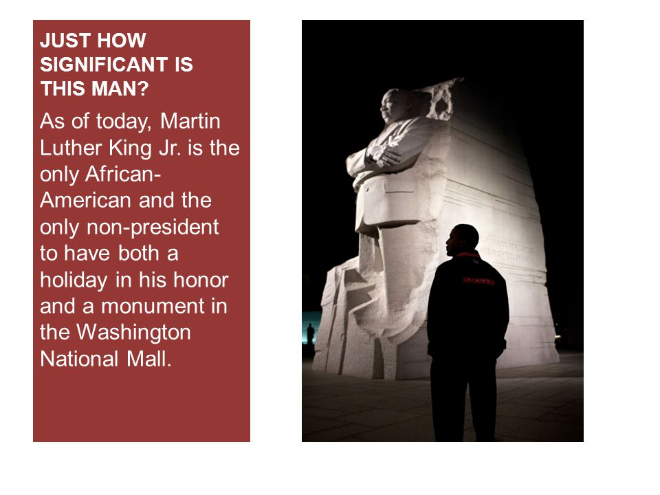 JUST HOW SIGNIFICANT IS THIS MAN. As of today, Martin Luther King Jr.