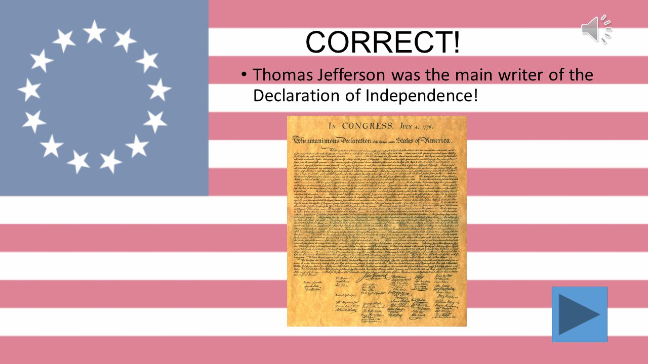 Sorry! Keep at it!! James Madison drafted the CONSITITUTUION, not the Declaration of Independence!