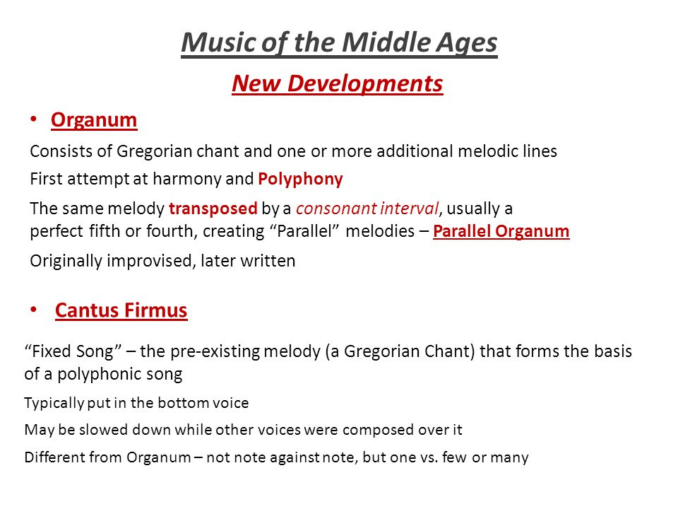 Music of the Middle Ages New Developments Organum First attempt at harmony and Polyphony Originally improvised, later written Consists of Gregorian ch