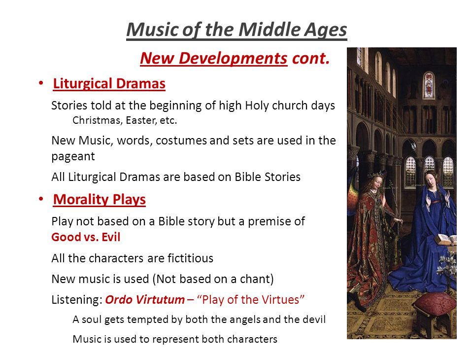 Music of the Middle Ages New Developments cont. Liturgical Dramas Play not based on a Bible story but a premise of Good vs. Evil New Music, words, cos