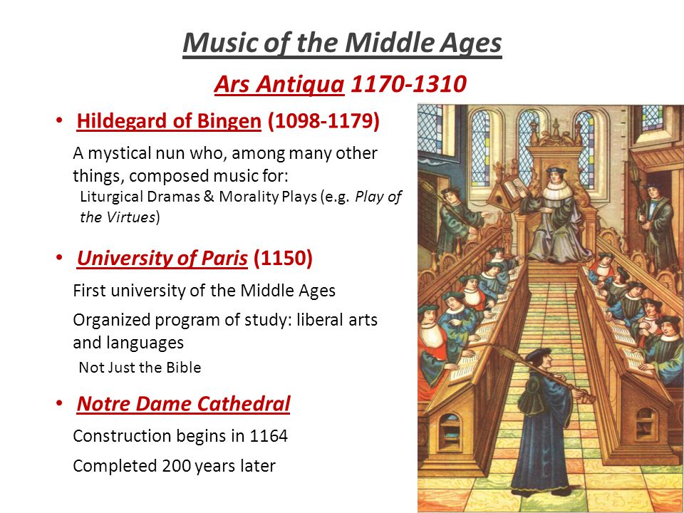 Music of the Middle Ages Ars Antiqua 1170-1310 Hildegard of Bingen (1098-1179) First university of the Middle Ages Completed 200 years later A mystica