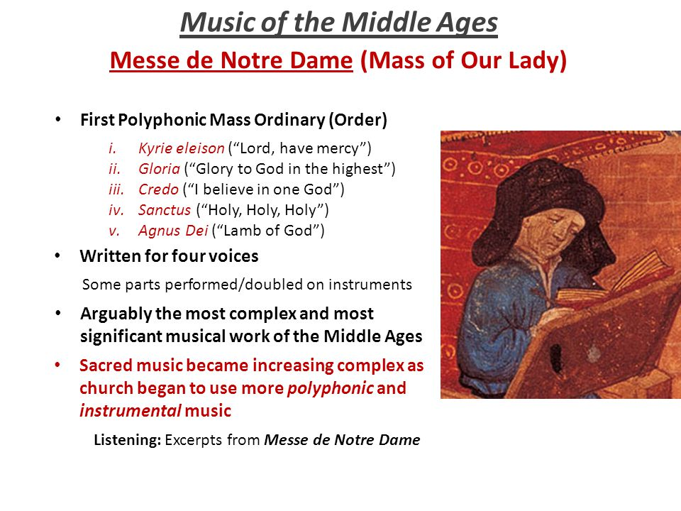 Music of the Middle Ages Messe de Notre Dame (Mass of Our Lady) Some parts performed/doubled on instruments First Polyphonic Mass Ordinary (Order) Wri