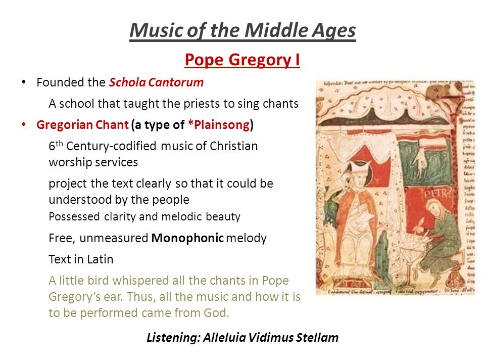 Music of the Middle Ages Pope Gregory I Founded the Schola Cantorum A school that taught the priests to sing chants Gregorian Chant (a type of *Plains