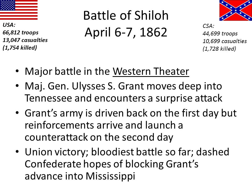 Battle of Shiloh April 6-7, 1862 Major battle in the Western Theater Maj. Gen. Ulysses S. Grant moves deep into Tennessee and encounters a surprise at