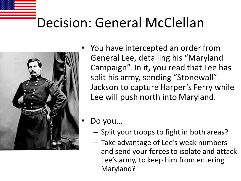 """Decision: General McClellan You have intercepted an order from General Lee, detailing his """"Maryland Campaign"""". In it, you read that Lee has split his"""