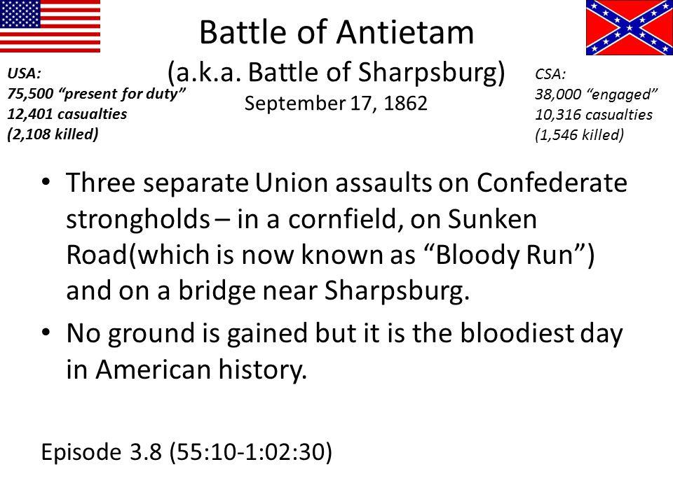 "Battle of Antietam (a.k.a. Battle of Sharpsburg) September 17, 1862 USA: 75,500 ""present for duty"" 12,401 casualties (2,108 killed) CSA: 38,000 ""engag"