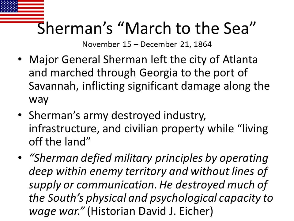 """Sherman's """"March to the Sea"""" November 15 – December 21, 1864 Major General Sherman left the city of Atlanta and marched through Georgia to the port of"""