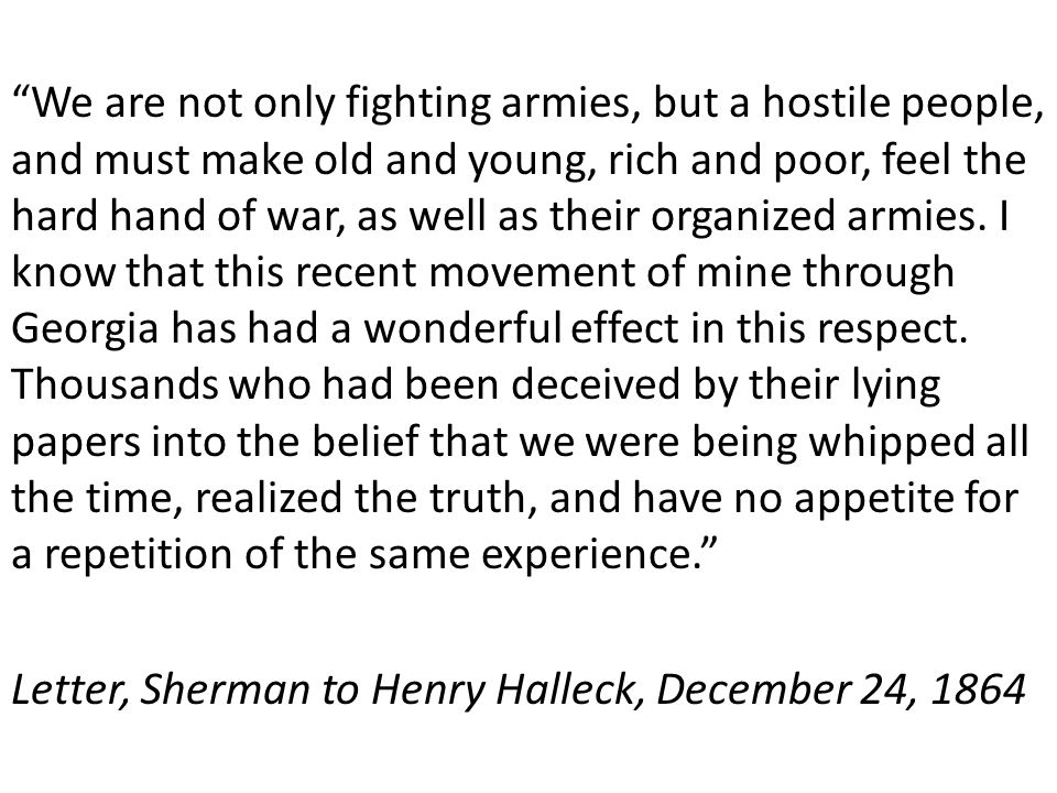 """""""We are not only fighting armies, but a hostile people, and must make old and young, rich and poor, feel the hard hand of war, as well as their organi"""