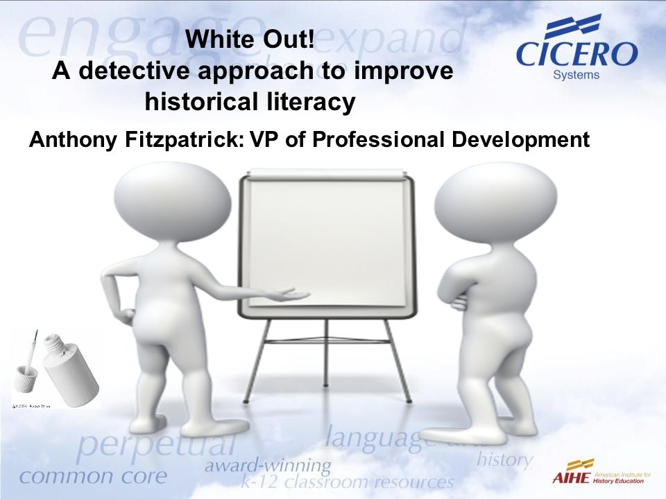 White Out! A detective approach to improve historical literacy Anthony Fitzpatrick: VP of Professional Development