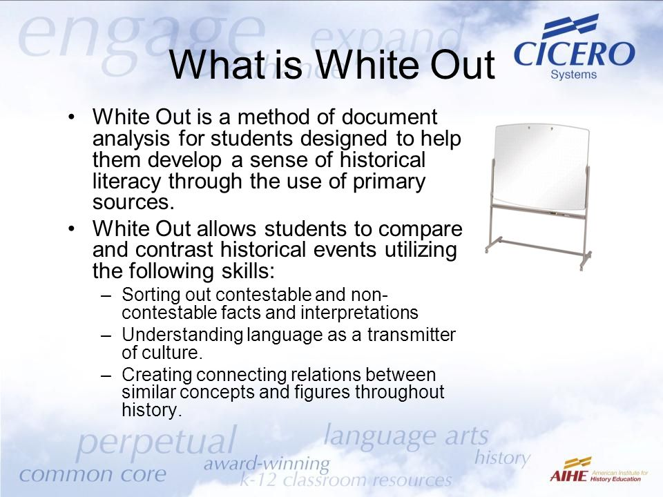 What is White Out White Out is a method of document analysis for students designed to help them develop a sense of historical literacy through the use