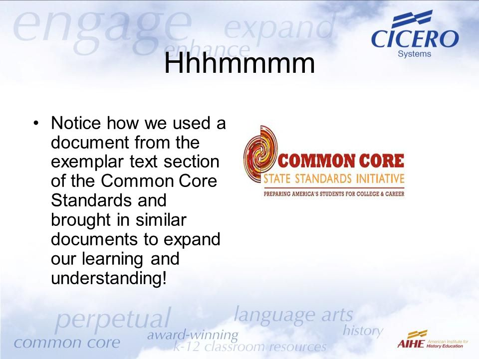 Hhhmmmm Notice how we used a document from the exemplar text section of the Common Core Standards and brought in similar documents to expand our learn