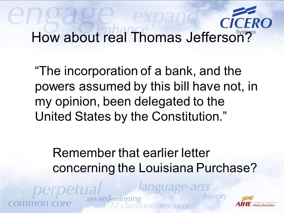 "How about real Thomas Jefferson? ""The incorporation of a bank, and the powers assumed by this bill have not, in my opinion, been delegated to the Unit"