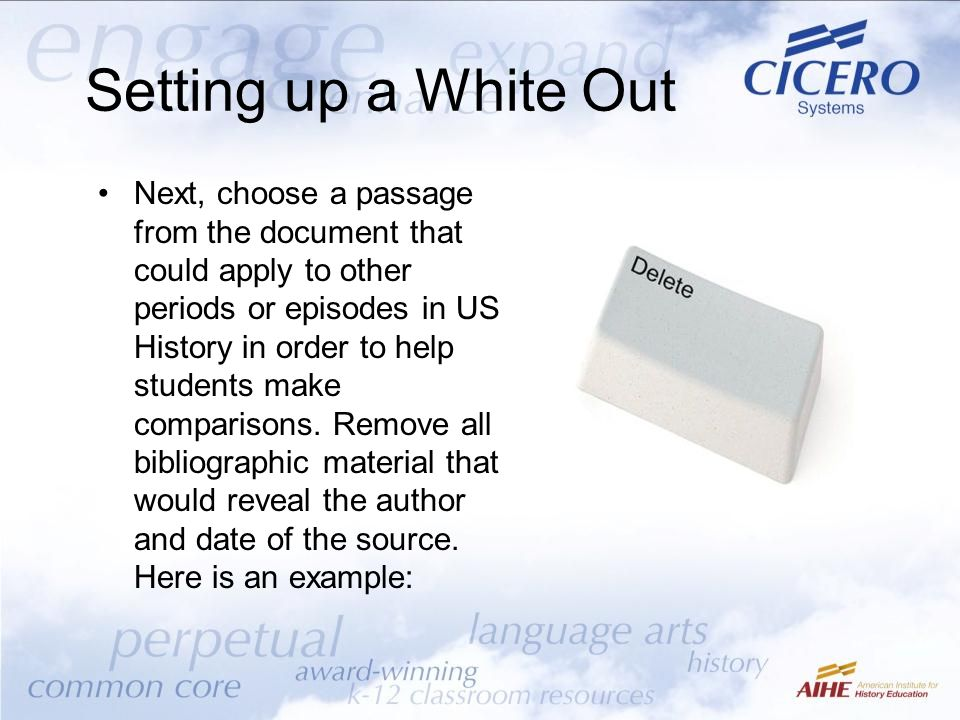 Setting up a White Out Next, choose a passage from the document that could apply to other periods or episodes in US History in order to help students
