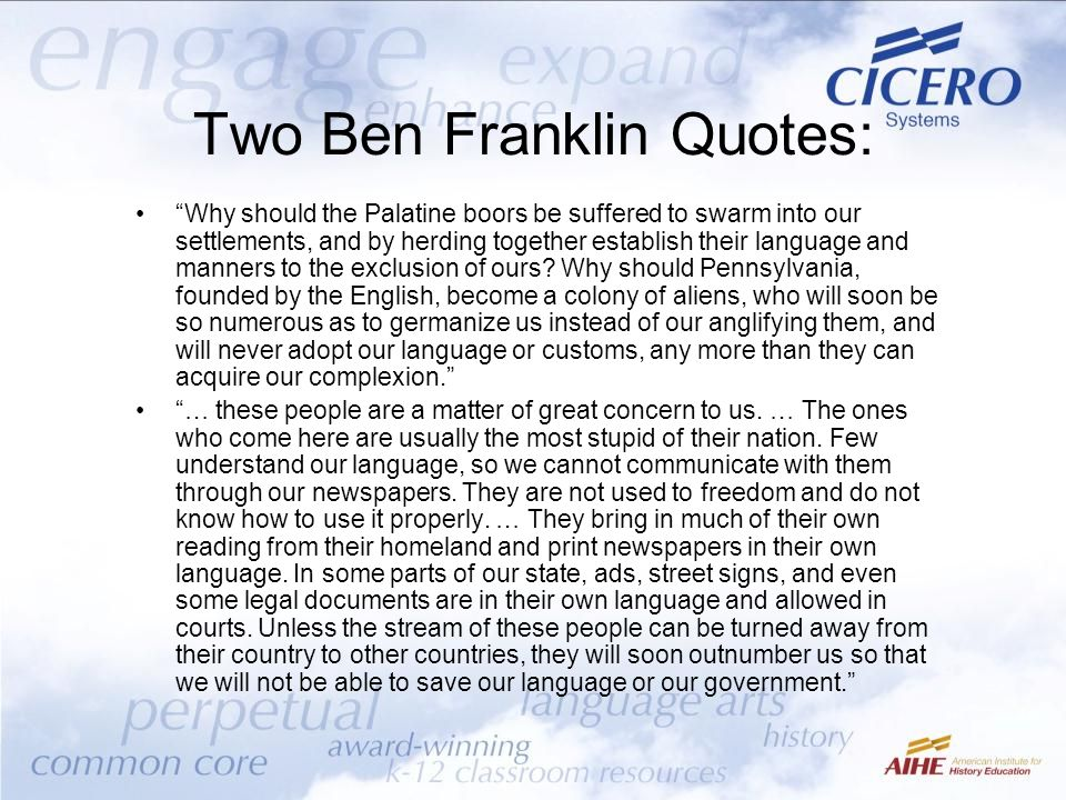 "Two Ben Franklin Quotes: ""Why should the Palatine boors be suffered to swarm into our settlements, and by herding together establish their language an"