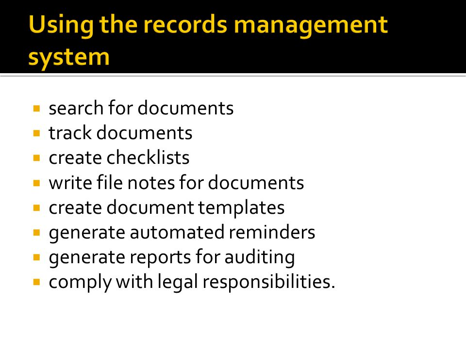  search for documents  track documents  create checklists  write file notes for documents  create document templates  generate automated reminders  generate reports for auditing  comply with legal responsibilities.