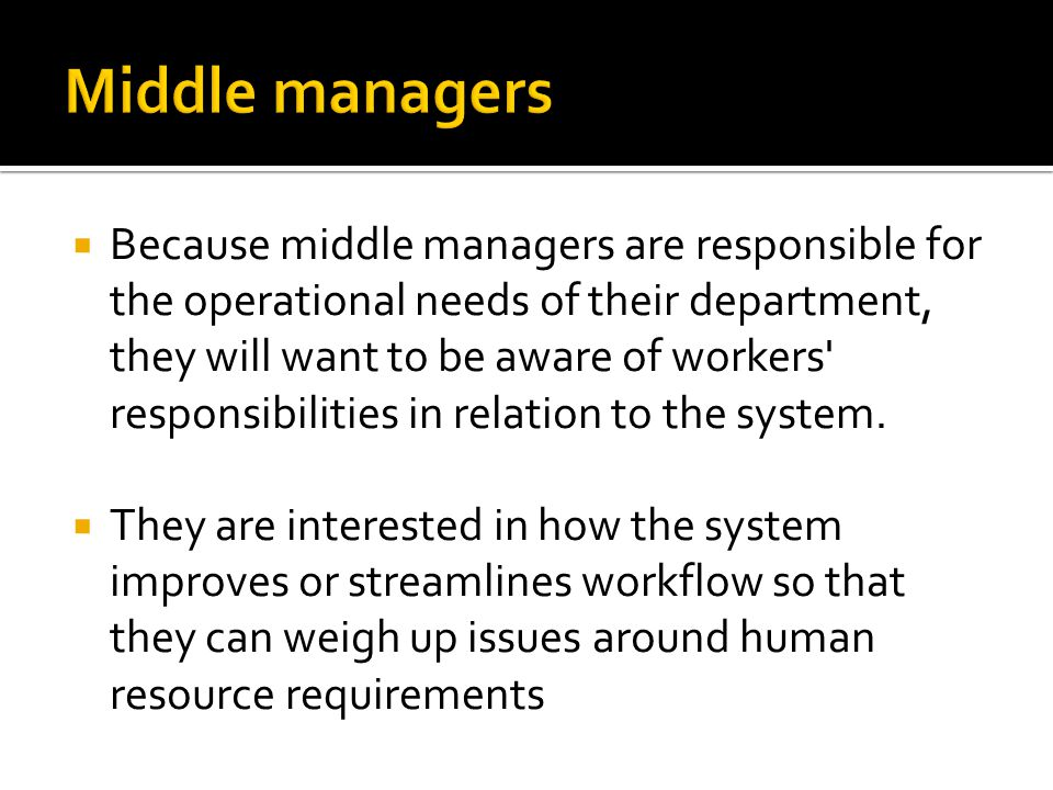  Because middle managers are responsible for the operational needs of their department, they will want to be aware of workers responsibilities in relation to the system.