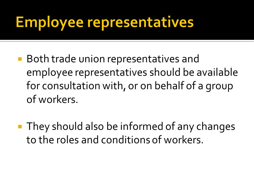  Both trade union representatives and employee representatives should be available for consultation with, or on behalf of a group of workers.