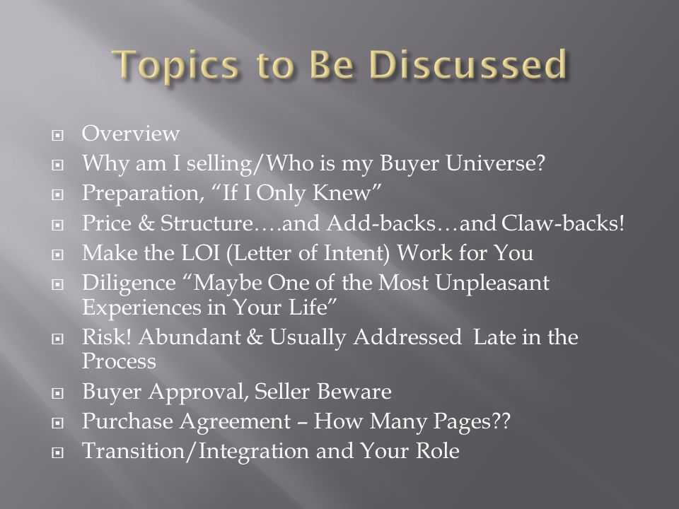 " Overview  Why am I selling/Who is my Buyer Universe?  Preparation, ""If I Only Knew""  Price & Structure….and Add-backs…and Claw-backs!  Make the"