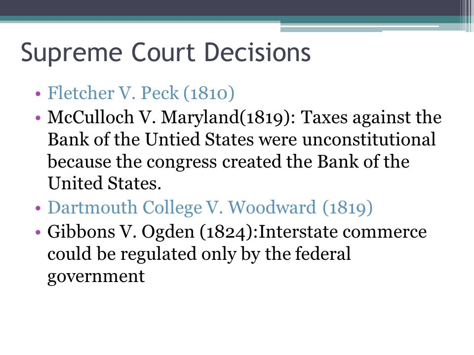 Supreme Court Decisions Fletcher V. Peck (1810) McCulloch V.