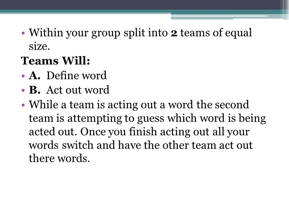 Within your group split into 2 teams of equal size.