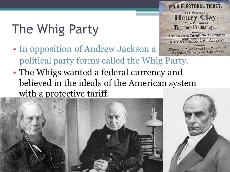 The Whig Party In opposition of Andrew Jackson a political party forms called the Whig Party.