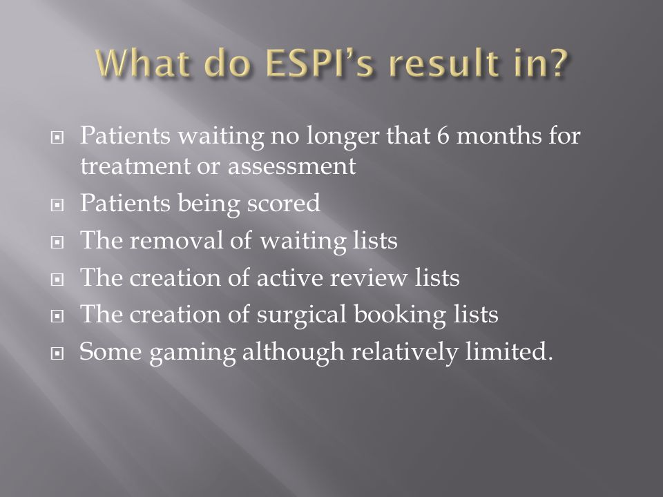  Patients waiting no longer that 6 months for treatment or assessment  Patients being scored  The removal of waiting lists  The creation of active