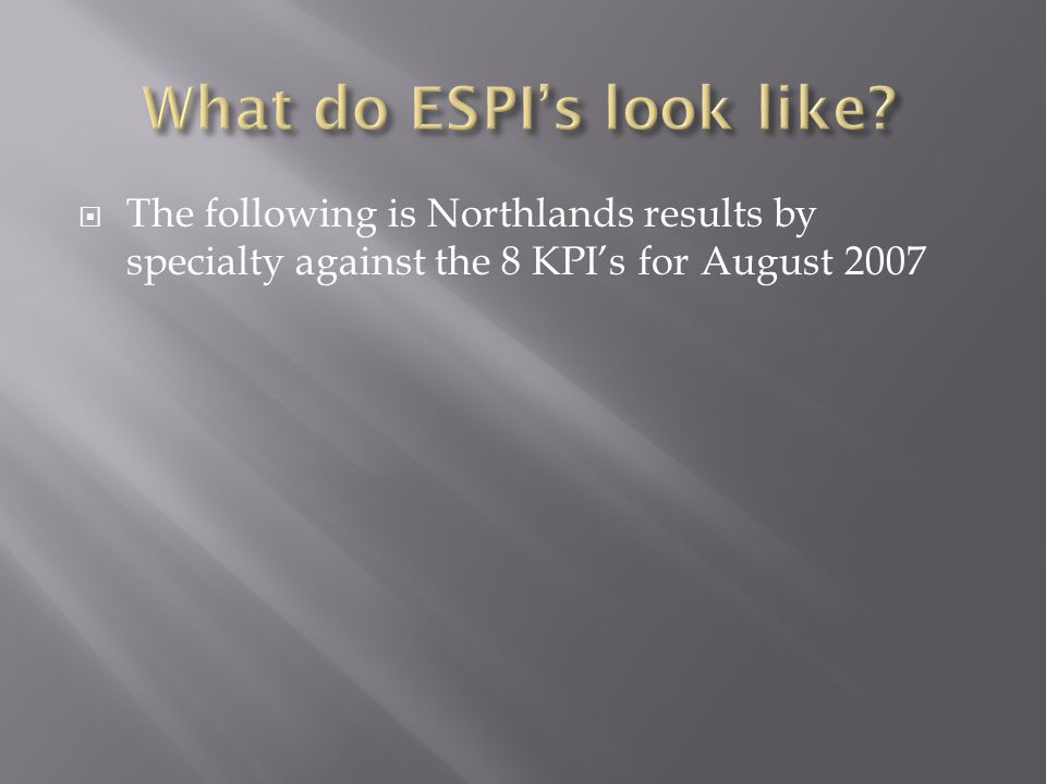  The following is Northlands results by specialty against the 8 KPI's for August 2007