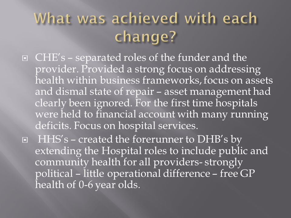  CHE's – separated roles of the funder and the provider. Provided a strong focus on addressing health within business frameworks, focus on assets and