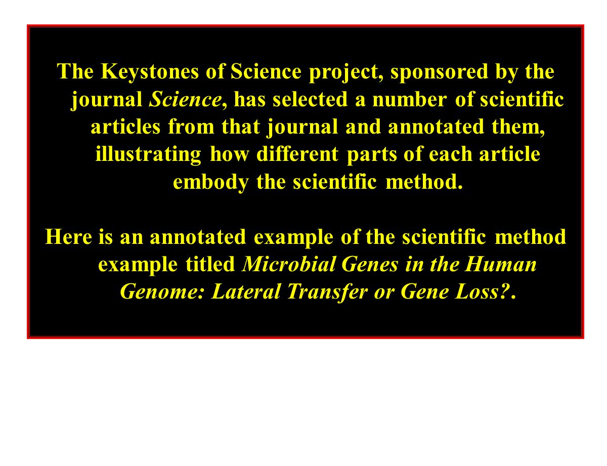 The Keystones of Science project, sponsored by the journal Science, has selected a number of scientific articles from that journal and annotated them, illustrating how different parts of each article embody the scientific method.