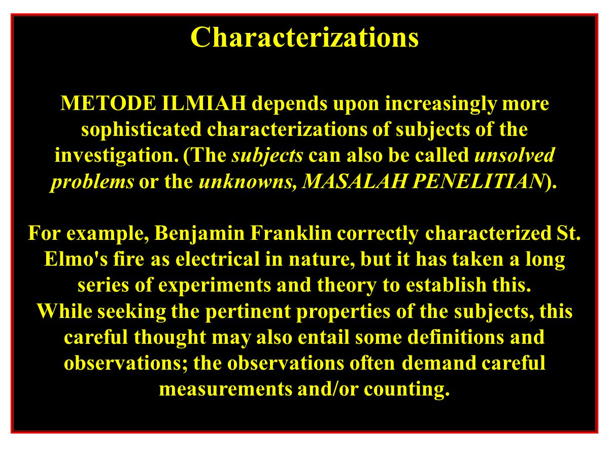 Characterizations METODE ILMIAH depends upon increasingly more sophisticated characterizations of subjects of the investigation. (The subjects can als
