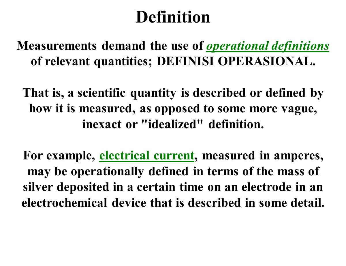 Definition Measurements demand the use of operational definitions of relevant quantities; DEFINISI OPERASIONAL.operational definitions That is, a scientific quantity is described or defined by how it is measured, as opposed to some more vague, inexact or idealized definition.